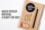 Which Sticker Material is Right for You?