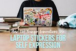 How The Younger Generations Use Laptop Stickers